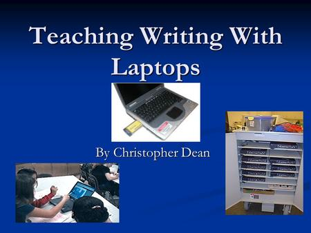 Teaching Writing With Laptops By Christopher Dean.