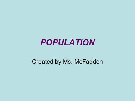 "POPULATION Created by Ms. McFadden. Thomas Malthus -English economist and demographer 1798: ""Principal of Population"" Positive Population checks - wars,"