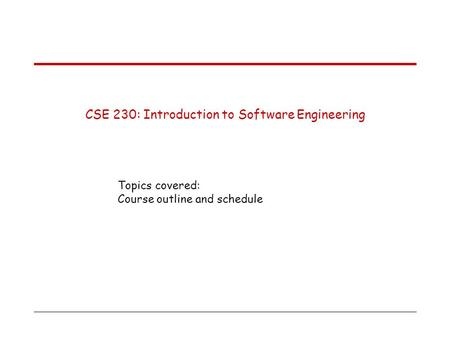 General information CSE 230 : Introduction to Software Engineering
