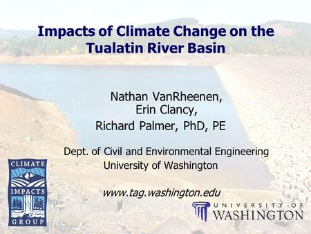 Impacts of Climate Change on the Tualatin River Basin Nathan VanRheenen, Erin Clancy, Richard Palmer, PhD, PE Dept. of Civil and Environmental Engineering.
