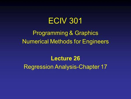 ECIV 301 Programming & Graphics Numerical Methods for Engineers Lecture 26 Regression Analysis-Chapter 17.