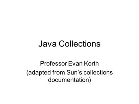 Professor Evan Korth (adapted from Sun's collections documentation)