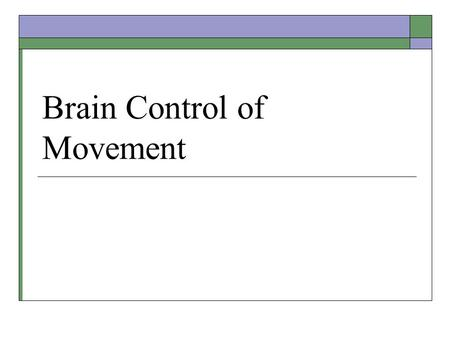 "Brain Control of Movement. Motor Control Hierarchy  High level – plans and executes strategy Association areas of cortex Basal ganglia gives the ""go"""