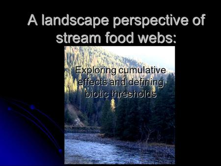 A landscape perspective of stream food webs: Exploring cumulative effects and defining biotic thresholds.