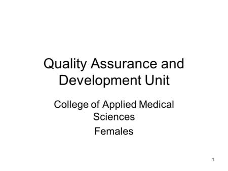 Quality Assurance and Development Unit College of Applied Medical Sciences Females 1.