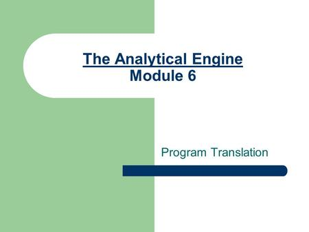 The Analytical Engine Module 6 Program Translation.
