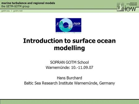 Introduction to surface ocean modelling SOPRAN GOTM School Warnemünde: 10.-11.09.07 Hans Burchard Baltic Sea Research Institute Warnemünde, Germany.