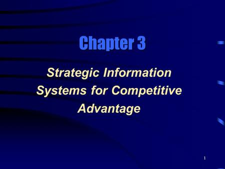 1 Chapter 3 Strategic Information Systems for Competitive Advantage.