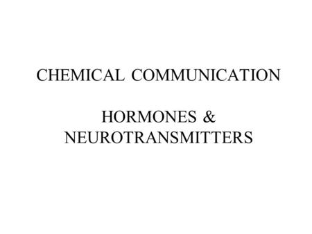 CHEMICAL COMMUNICATION HORMONES & NEUROTRANSMITTERS.