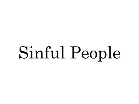 Sinful People. Things to remember... Romans 3:23 For all have sinned, and come short of the glory of God; Hebrews 9:27 And as it is appointed unto men.