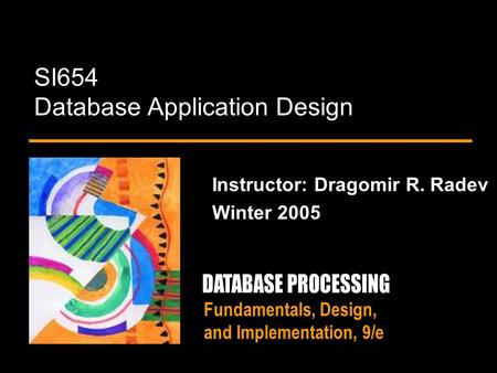 Fundamentals, Design, and Implementation, 9/e SI654 Database Application Design Instructor: Dragomir R. Radev Winter 2005.