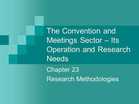 The Convention and Meetings Sector – Its Operation and Research Needs Chapter 23 Research Methodologies.