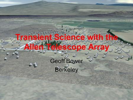 Transient Science with the Allen Telescope Array Geoff Bower Berkeley.