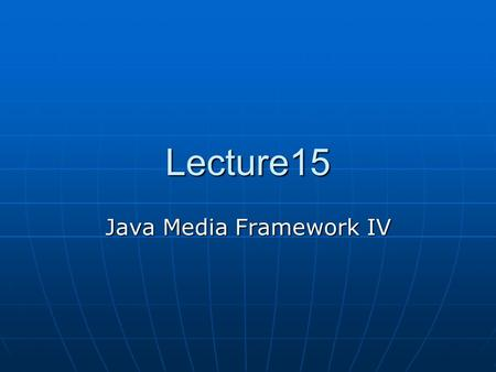 Lecture15 Java Media Framework IV. Processing Individual Frames The JMF's BufferToImage and ImageToBuffer classes can be used to obtain frame images from.