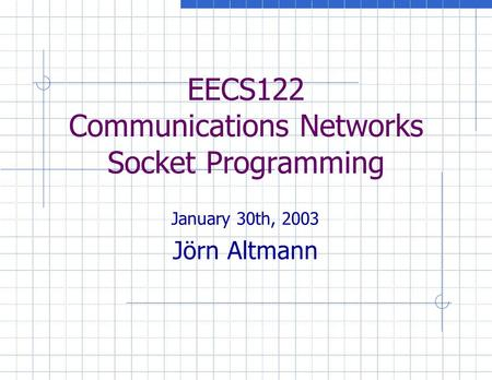 EECS122 Communications Networks Socket Programming January 30th, 2003 Jörn Altmann.