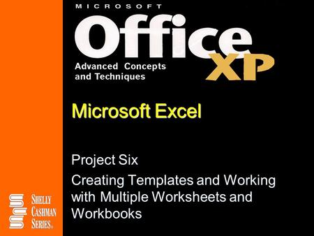 Microsoft Excel Project Six Creating Templates and Working with Multiple Worksheets and Workbooks.
