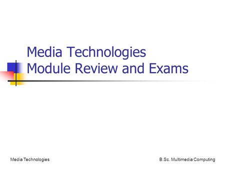 B.Sc. Multimedia ComputingMedia Technologies Media Technologies Module Review and Exams.