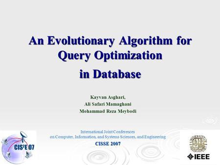1 An Evolutionary Algorithm for Query Optimization in Database Kayvan Asghari, Ali Safari Mamaghani Mohammad Reza Meybodi International Joint Conferences.
