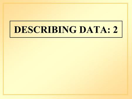 DESCRIBING DATA: 2. Numerical summaries of data using measures of central tendency and dispersion.