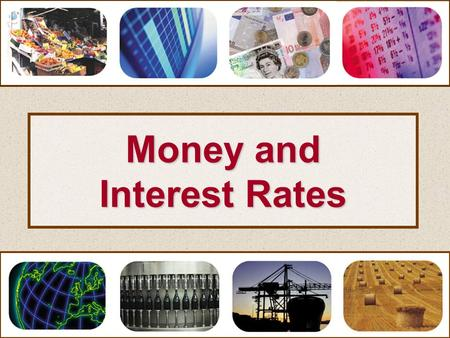 Money and Interest Rates. Money and Interest Rates The Meaning and Functions of Money.