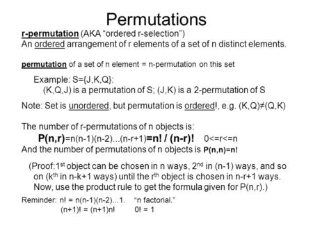 "Permutations r-permutation (AKA ""ordered r-selection"") An ordered arrangement of r elements of a set of n distinct elements. permutation of a set of n."
