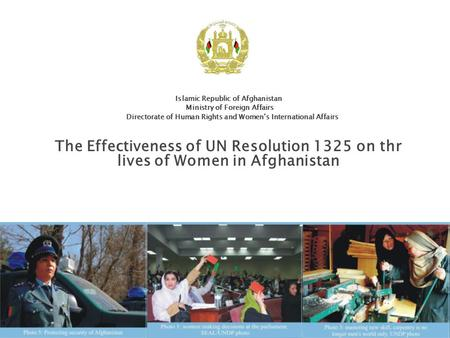 Islamic Republic of Afghanistan Ministry of Foreign Affairs Directorate of Human Rights and Women's International Affairs The Effectiveness of UN Resolution.