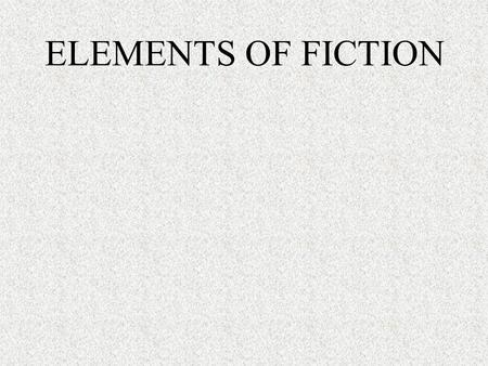 ELEMENTS OF FICTION Plot Setting Character Conflict Point of View Symbol ELEMENTS OF FICTION.