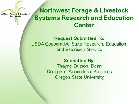 Northwest Forage & Livestock Systems Research and Education Center Request Submitted To: USDA Cooperative State Research, Education, and Extension Service.
