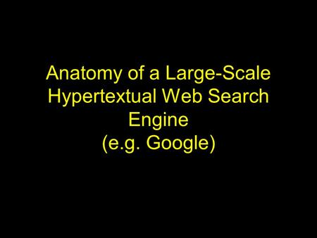 Anatomy of a Large-Scale Hypertextual Web Search Engine (e.g. Google)
