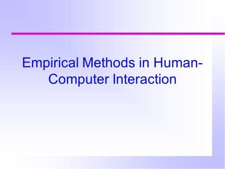 Empirical Methods in Human- Computer Interaction.