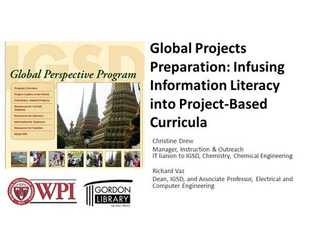 Global Projects Preparation: Infusing Information Literacy into Project-Based Curricula Christine Drew Manager, Instruction & Outreach IT liaison to IGSD,