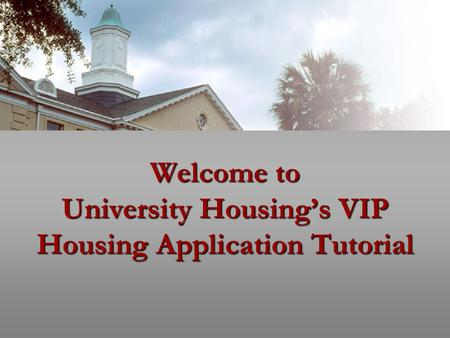 Welcome to University Housing's VIP Housing Application Tutorial.
