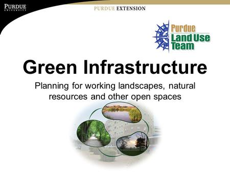 Green Infrastructure Planning for working landscapes, natural resources and other open spaces.