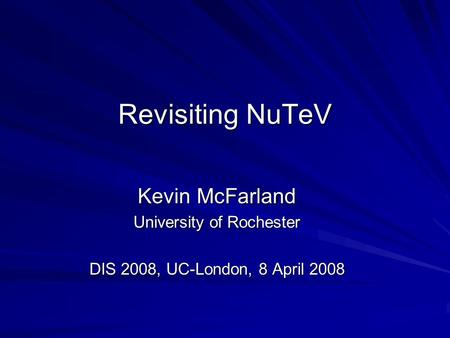 Revisiting NuTeV Kevin McFarland University of Rochester DIS 2008, UC-London, 8 April 2008.