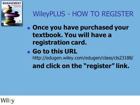WileyPLUS - HOW TO REGISTER Once you have purchased your textbook. You will have a registration card. Go to this URL