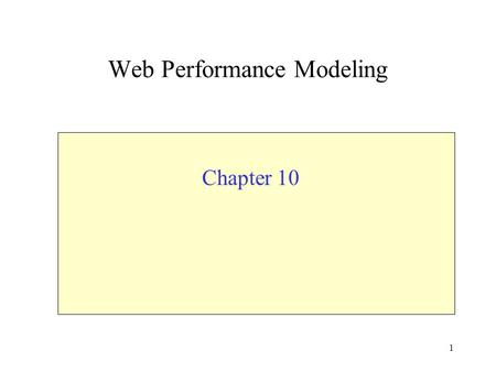 1 Web Performance Modeling Chapter 10. 2 New Phenomena in the Internet and WWW Self-similarity - a self-similar process looks bursty across several time.