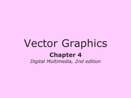 Chapter 4 Digital Multimedia, 2nd edition Vector Graphics.