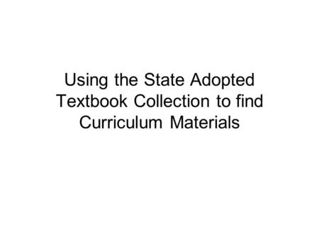 Using the State Adopted Textbook Collection to find Curriculum Materials.
