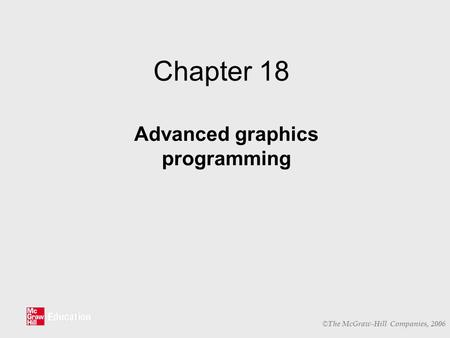 © The McGraw-Hill Companies, 2006 Chapter 18 Advanced graphics programming.