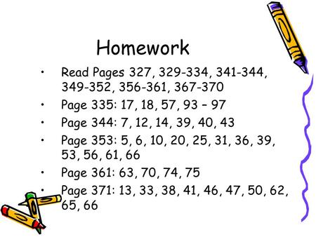 Homework Read Pages 327, 329-334, 341-344, 349-352, 356-361, 367-370 Page 335: 17, 18, 57, 93 – 97 Page 344: 7, 12, 14, 39, 40, 43 Page 353: 5, 6, 10,