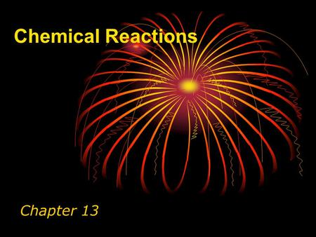 Chemical Reactions Chapter 13. Homework Assignment Chap 13 Review Questions (p 290): 1 – 23 Multiple Choice Questions: 1 - 10.