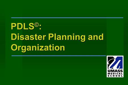 PDLS © : Disaster Planning and Organization. Learning Objectives Steps of disaster planning Steps of disaster planning Concepts in management planning.
