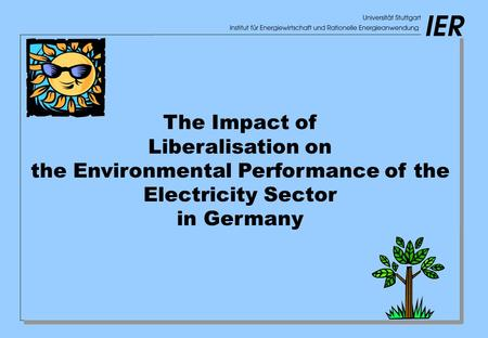 The Impact of Liberalisation on the Environmental Performance of the Electricity Sector in Germany.