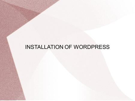 INSTALLATION OF WORDPRESS. WORDPRESS WordPress is an open source CMS, often used as a blog publishing application powered by PHP and MySQL. It has many.