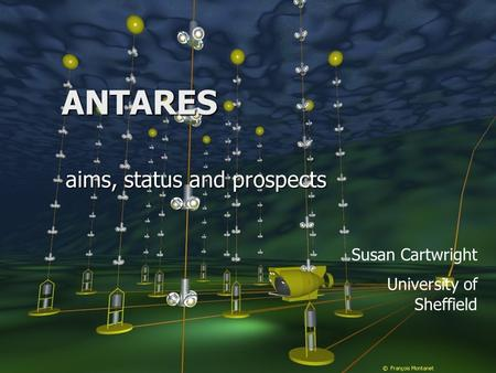 ANTARES aims, status and prospects Susan Cartwright University of Sheffield.