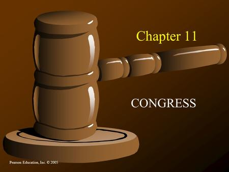 Pearson Education, Inc. © 2005 Chapter 11 CONGRESS.