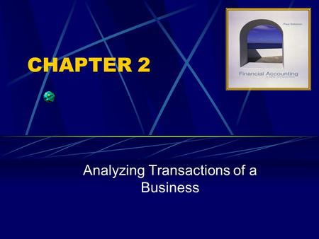 CHAPTER 2 Analyzing Transactions of a Business. 2-2 LARGE ROLE OF SMALL BUSINESS Small businesses Are independently owned & operated Are not dominant.
