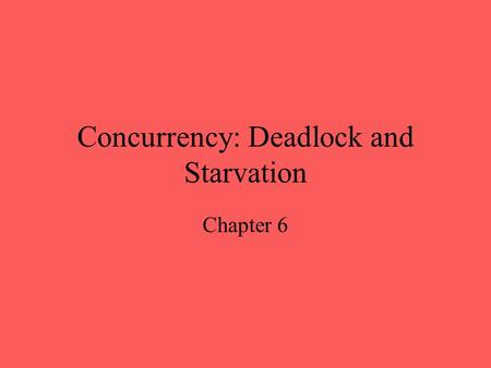 Concurrency: Deadlock and Starvation Chapter 6. Revision Describe three necessary conditions for deadlock Which condition is the result of the three necessary.