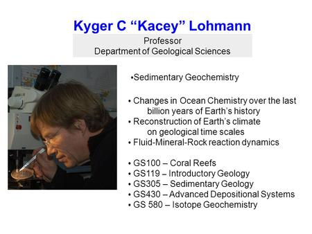 "Kyger C ""Kacey"" Lohmann Professor Department of Geological Sciences Sedimentary Geochemistry Changes in Ocean Chemistry over the last billion years of."