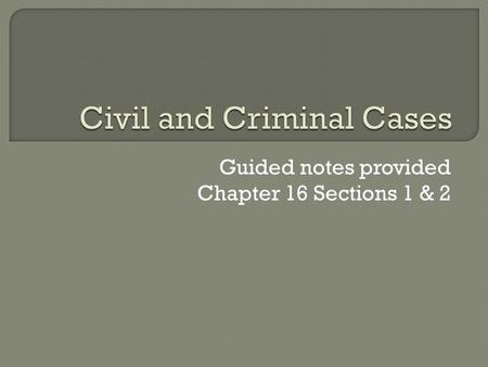 Guided notes provided Chapter 16 Sections 1 & 2.  Courtrooms job is to provide a place for the plaintiff and defendant to resolve their differences.